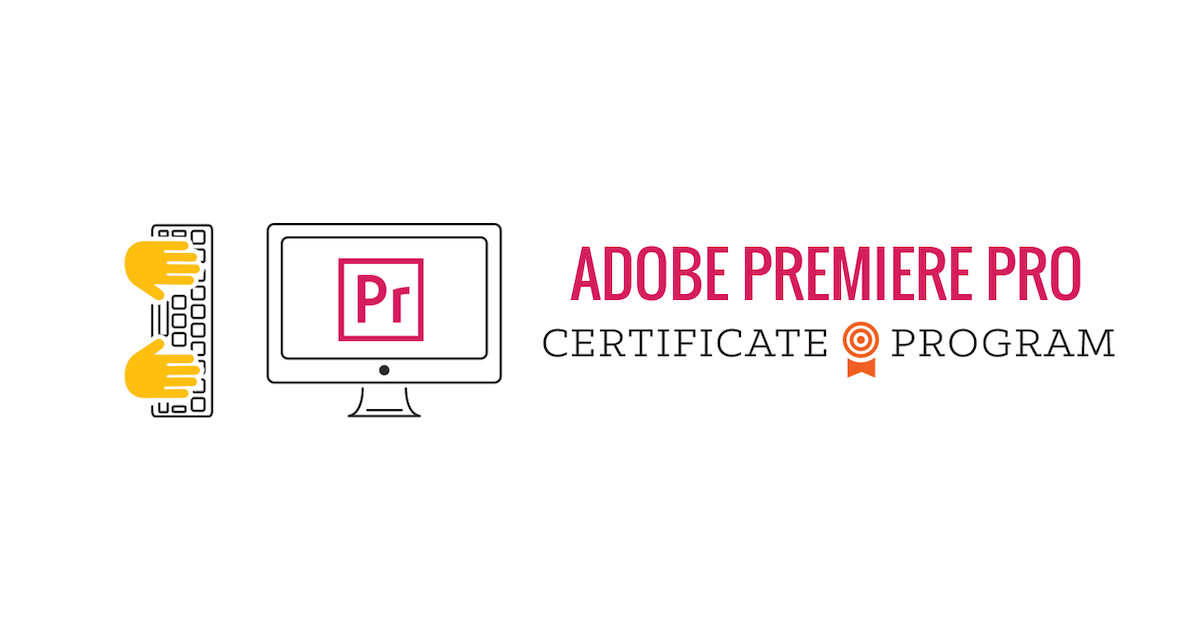 Adobe Premiere Pro Video Editing Certificate Program Presented By
